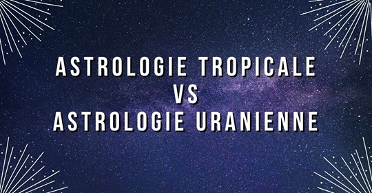Astrologie Tropicale VS Astrologie Uranienne